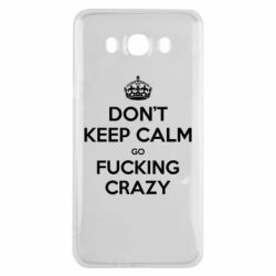 Чехол для Samsung J7 2016 Don't keep calm go fucking crazy - FatLine