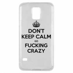 Чехол для Samsung S5 Don't keep calm go fucking crazy - FatLine