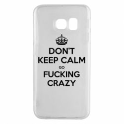 Чехол для Samsung S6 EDGE Don't keep calm go fucking crazy - FatLine