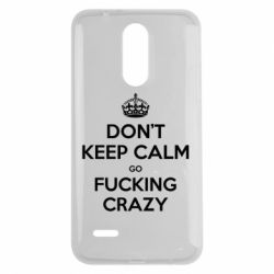 Чехол для LG K7 2017 Don't keep calm go fucking crazy - FatLine