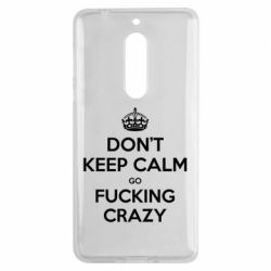 Чехол для Nokia 5 Don't keep calm go fucking crazy - FatLine