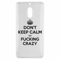 Чехол для Nokia 6 Don't keep calm go fucking crazy - FatLine