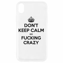 Чехол для iPhone XR Don't keep calm go fucking crazy - FatLine
