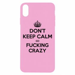 Чехол для iPhone Xs Max Don't keep calm go fucking crazy - FatLine
