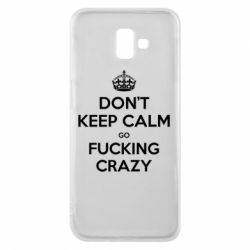 Чехол для Samsung J6 Plus 2018 Don't keep calm go fucking crazy - FatLine