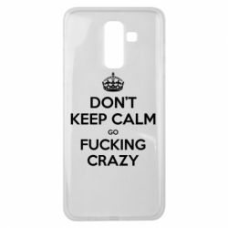 Чехол для Samsung J8 2018 Don't keep calm go fucking crazy - FatLine
