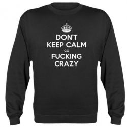 Реглан (свитшот) Don't keep calm go fucking crazy