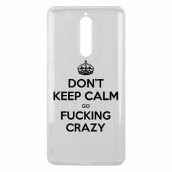 Чехол для Nokia 8 Don't keep calm go fucking crazy - FatLine