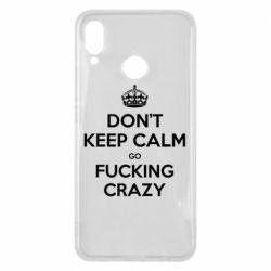 Чехол для Huawei P Smart Plus Don't keep calm go fucking crazy - FatLine