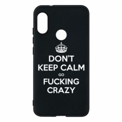 Чехол для Mi A2 Lite Don't keep calm go fucking crazy - FatLine