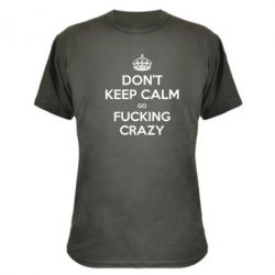 Камуфляжная футболка Don't keep calm go fucking crazy - FatLine