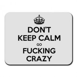 Коврик для мыши Don't keep calm go fucking crazy