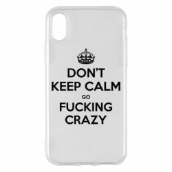 Чехол для iPhone X Don't keep calm go fucking crazy - FatLine