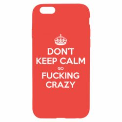 Чехол для iPhone 6/6S Don't keep calm go fucking crazy - FatLine