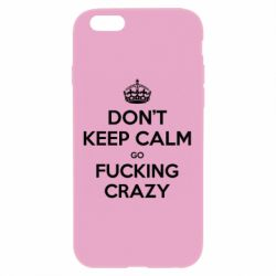 Чехол для iPhone 6 Plus/6S Plus Don't keep calm go fucking crazy - FatLine