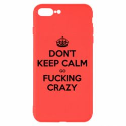 Чехол для iPhone 7 Plus Don't keep calm go fucking crazy - FatLine