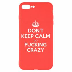 Чехол для iPhone 8 Plus Don't keep calm go fucking crazy - FatLine