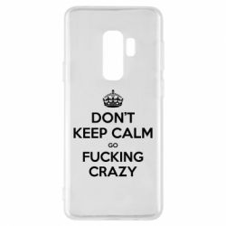 Чехол для Samsung S9+ Don't keep calm go fucking crazy - FatLine