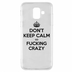 Чехол для Samsung A6 2018 Don't keep calm go fucking crazy - FatLine