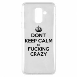 Чехол для Samsung A6+ 2018 Don't keep calm go fucking crazy - FatLine
