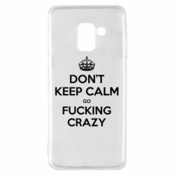 Чехол для Samsung A8 2018 Don't keep calm go fucking crazy - FatLine