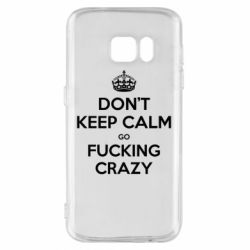 Чехол для Samsung S7 Don't keep calm go fucking crazy - FatLine