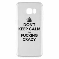 Чехол для Samsung S7 EDGE Don't keep calm go fucking crazy - FatLine