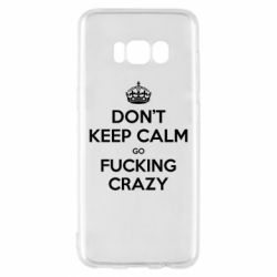 Чехол для Samsung S8 Don't keep calm go fucking crazy - FatLine