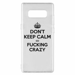 Чехол для Samsung Note 8 Don't keep calm go fucking crazy - FatLine