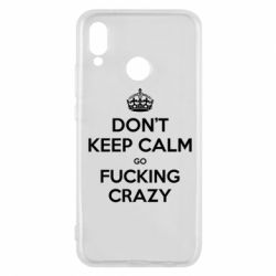 Чехол для Huawei P20 Lite Don't keep calm go fucking crazy - FatLine