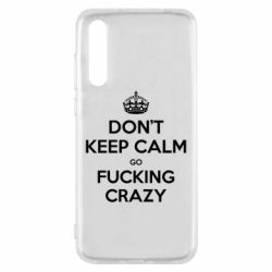 Чехол для Huawei P20 Pro Don't keep calm go fucking crazy - FatLine