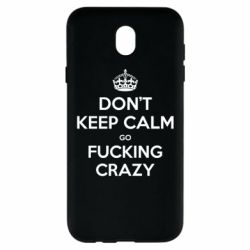 Чехол для Samsung J7 2017 Don't keep calm go fucking crazy - FatLine