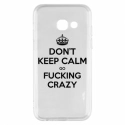 Чехол для Samsung A3 2017 Don't keep calm go fucking crazy - FatLine