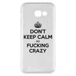 Чехол для Samsung A5 2017 Don't keep calm go fucking crazy - FatLine