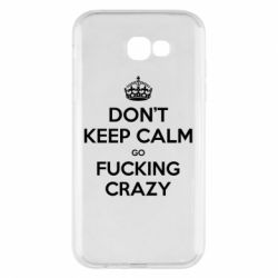 Чехол для Samsung A7 2017 Don't keep calm go fucking crazy - FatLine