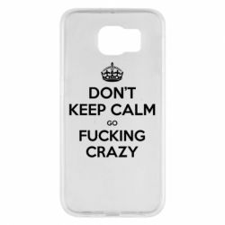 Чехол для Samsung S6 Don't keep calm go fucking crazy - FatLine