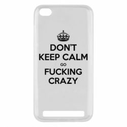 Чехол для Xiaomi Redmi 5a Don't keep calm go fucking crazy - FatLine