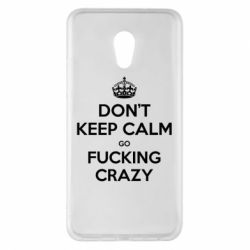 Чехол для Meizu Pro 6 Plus Don't keep calm go fucking crazy - FatLine