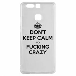 Чехол для Huawei P9 Don't keep calm go fucking crazy - FatLine