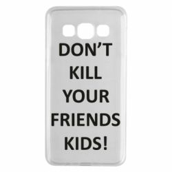 Чохол для Samsung A3 2015 Don't kill your friends kids!