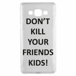 Чохол для Samsung A5 2015 Don't kill your friends kids!