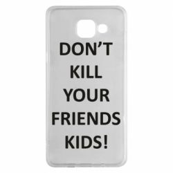 Чохол для Samsung A5 2016 Don't kill your friends kids!