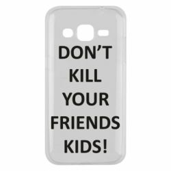 Чохол для Samsung J2 2015 Don't kill your friends kids!