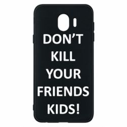 Чохол для Samsung J4 Don't kill your friends kids!