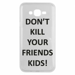 Чохол для Samsung J7 2015 Don't kill your friends kids!
