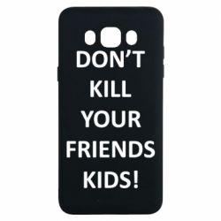 Чохол для Samsung J7 2016 Don't kill your friends kids!