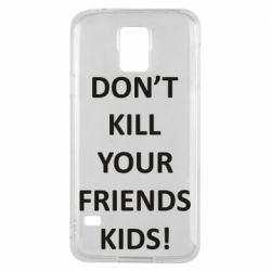 Чохол для Samsung S5 Don't kill your friends kids!