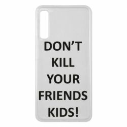 Чохол для Samsung A7 2018 Don't kill your friends kids!