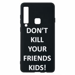 Чохол для Samsung A9 2018 Don't kill your friends kids!
