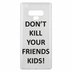 Чехол для Samsung Note 9 Don't kill your friends kids!